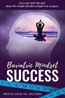 Bariatric Mindset Success: Live Your Best Life and Keep the Weight Off After Weight Loss Surgery Cover Image