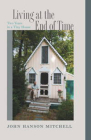 Living at the End of Time: Two Years in a Tiny House Cover Image