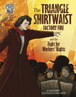 The Triangle Shirtwaist Factory Fire and the Fight for Workers' Rights Cover Image