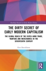The Dirty Secret of Early Modern Capitalism: The Global Reach of the Dutch Arms Trade, Warfare and Mercenaries in the Seventeenth Century Cover Image