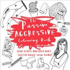 The Passive-Aggressive Coloring Book: (For People Who Just Don't Get the Whole Calm Thing) Cover Image