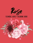 Rose Flowers Coloring Book: An Adult Coloring Book Featuring Exquisite Flower Bouquets and Arrangements for Stress Relief and Relaxation Cover Image