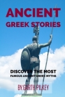 Ancient Greek Stories: ANCIENT GREEK MYTHS AND LEGENDS, Discover the most famous ancient Greek myths Cover Image