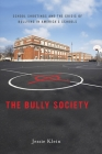 The Bully Society: School Shootings and the Crisis of Bullying in America's Schools (Intersections #6) Cover Image
