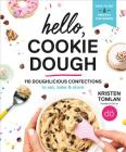 Hello, Cookie Dough: 110 Doughlicious Confections to Eat, Bake & Share Cover Image