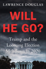 Will He Go?: Trump and the Looming Election Meltdown in 2020 Cover Image