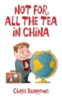 Not for All the Tea in China Cover Image