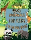 50 Animals For Kids Coloring Book: My First Beautiful Book of Easy Educational Coloring Pages of Animal Letters for boys and girls, Preschool and Kind Cover Image