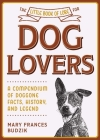 The Little Book of Lore for Dog Lovers: A Compendium of Doggone Facts, History, and Legend (Little Books of Lore) Cover Image