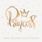 Princess Baby Shower Guest Book: For Baby Girl, Pink Gold Theme, Sign in book, Advice for Parents, Wishes for a Baby, Bonus Gift Log, Keepsake Pages, Cover Image