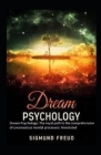 Dream Psychology: The royal path to the comprehension of unconscious mental processes: Annotated Cover Image
