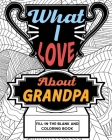 What I Love About Grandpa Fill-In-The-Blank and Coloring Book Cover Image