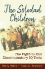 The Soledad Children: The Fight to End Discriminatory IQ Tests Cover Image