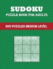 Sudoku - Puzzle Book for Adults (200 Puzzles Medium Level): Fun for all ages Large print sudoku puzzles One puzzle per page Cover Image