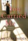 You Carried Me: A Daughter's Memoir Cover Image