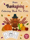 Happy Thanksgiving Coloring Book For Kids Ages 4-8: Great Thanksgiving Gifts For Toddlers, Kindergarteners and Preschoolers, Activity Book for Little Cover Image