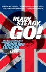 Ready, Steady, Go!: The Smashing Rise and Giddy Fall of Swinging London Cover Image