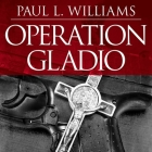 Operation Gladio: The Unholy Alliance Between the Vatican, the Cia, and the Mafia Cover Image