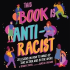 This Book Is Anti-Racist Lib/E: 20 Lessons on How to Wake Up, Take Action, and Do the Work Cover Image