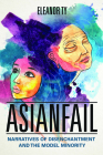 Asianfail: Narratives of Disenchantment and the Model Minority (Asian American Experience) Cover Image