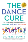 The Dance Cure: The Surprising Science to Being Smarter, Stronger, Happier Cover Image