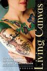 Living Canvas: Your Total Guide to Tattoos, Piercings, and Body Modification Cover Image