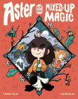 Aster and the Mixed-Up Magic: (A Graphic Novel) Cover Image