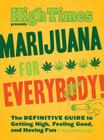 Marijuana for Everybody!: The DEFINITIVE GUIDE to Getting High, Feeling Good, and Having Fun Cover Image