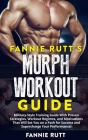 Fannie Rutt's Murph Workout Guide: Military-Style Training Guide With Proven Strategies, Workout Regimes, and Motivations That Will Set You on a Path Cover Image