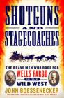 Shotguns and Stagecoaches: The Brave Men Who Rode for Wells Fargo in the Wild West Cover Image