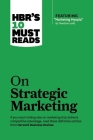 Hbr's 10 Must Reads on Strategic Marketing (with Featured Article Marketing Myopia, by Theodore Levitt) Cover Image