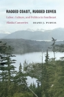 Ragged Coast, Rugged Coves: Labor, Culture, and Politics in Southeast Alaska Canneries Cover Image