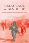 The Great Game of Genocide: Imperialism, Nationalism, and the Destruction of the Ottoman Armenians Cover Image