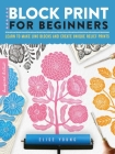 Block Print for Beginners: Learn to make lino blocks and create unique relief prints (Inspired Artist #2) Cover Image