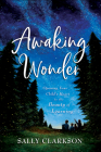 Awaking Wonder: Opening Your Child's Heart to the Beauty of Learning Cover Image