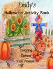 Emily's Halloween Activity Book: (Personalized books for Children), Games: mazes, connect the dots, crossword puzzle, coloring, & poems, Large Print O Cover Image