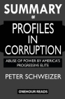 SUMMARY Of Profiles in Corruption: Abuse of Power by America's Progressive Elite Cover Image