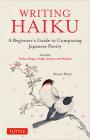 Writing Haiku: A BeginnerÆs Guide to Composing Japanese Poetry - Includes Tanka, Renga, Haiga, Senryu and Haibun Cover Image