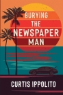 Burying the Newspaper Man Cover Image
