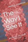 The Way I See It: My Story, Through My Eyes Cover Image