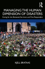 Managing the Human Dimension of Disasters: Caring for the Bereaved, Survivors and First Responders Cover Image