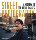 Street Photography: A History in 100 Iconic Images Cover Image