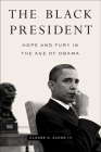 The Black President: Hope and Fury in the Age of Obama Cover Image