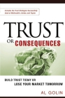 Trust or Consequences: Build Trust Today or Lose Your Market Tomorrow Cover Image