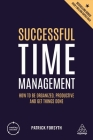 Successful Time Management: How to Be Organized, Productive and Get Things Done (Creating Success) Cover Image