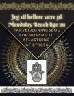Jeg vil hellere være på Mandalay Beach lige nu: Farvelægningsbog for voksne til aflastning af stress Cover Image