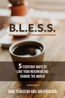BLESS: 5 Everyday Ways to Love Your Neighbor and Change the World Cover Image