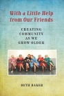 With a Little Help from Our Friends: Creating Community as We Grow Older Cover Image