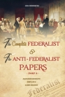 The Complete Federalist and The Anti-Federalist Papers: The Articles of Confederation, The Constitution of Declaration, All Bill Of Rights & Amendment Cover Image
