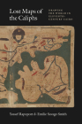 Lost Maps of the Caliphs: Drawing the World in Eleventh-Century Cairo Cover Image